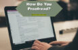 How to Properly Proofread Your Writing for Clients and Blogs